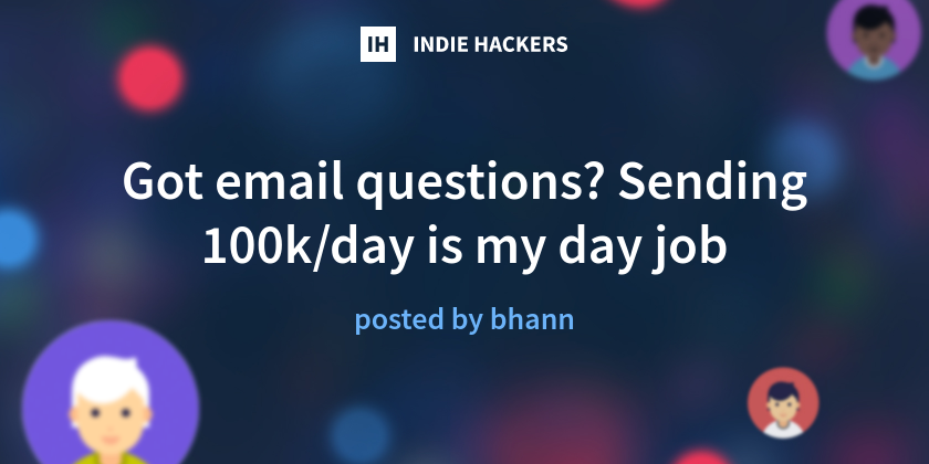 Got email questions? Sending 100k/day is my day job