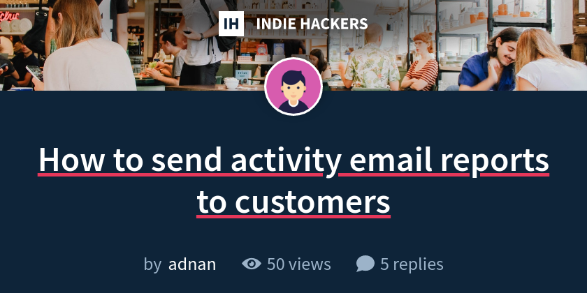 How to send activity email reports to customers