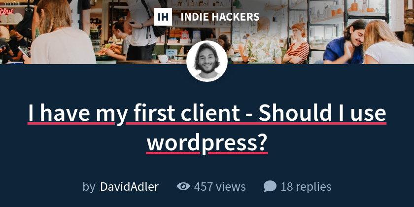 I have my first client - Should I use wordpress?