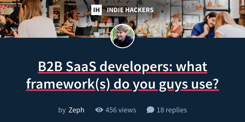 B2B SaaS developers: what framework(s) do you guys use?