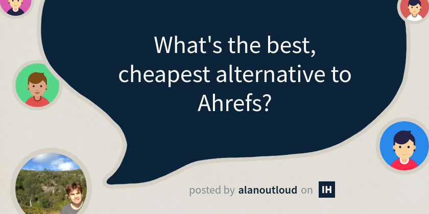 What's the best, cheapest alternative to Ahrefs?