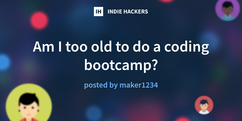 Am I too old to do a coding bootcamp?