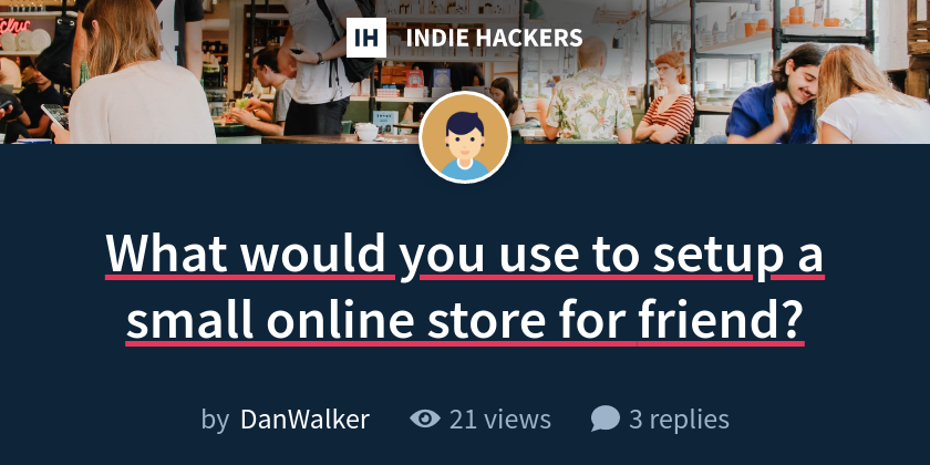 What would you use to setup a small online store for friend?